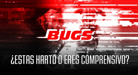 Reportaje de Bugs: �Est�s harto o eres comprensivo?